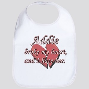 Addie broke my heart and I hate her Bib