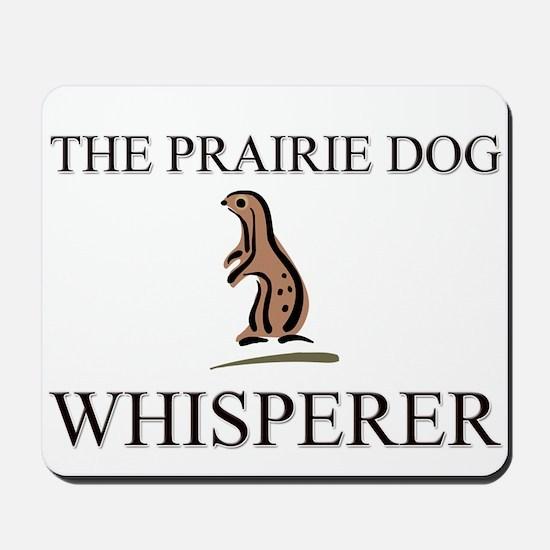 The Prairie Dog Whisperer Mousepad