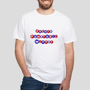 Future Powerball Winner White T-Shirt