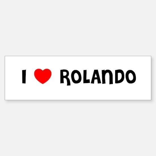 I LOVE ROLANDO Bumper Bumper Bumper Sticker