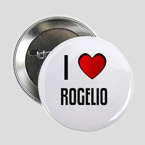 I LOVE ROGELIO Button