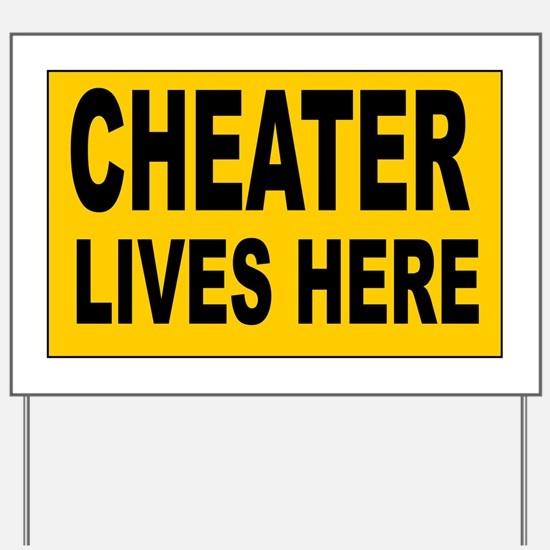 CHEATER LIVES HERE Yard Sign
