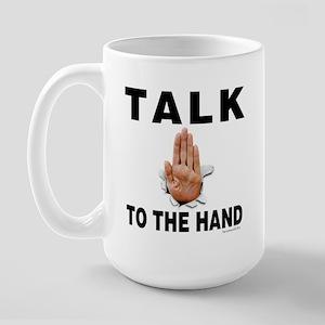 Talk to the Hand Large Mug