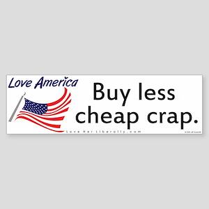 Buy less cheap crap.