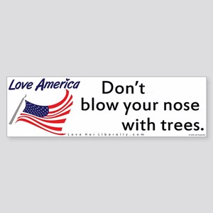 Don't blow your nose with trees.