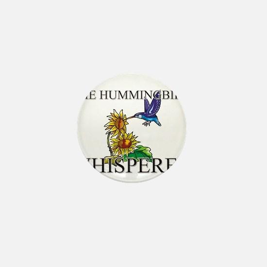The Hummingbird Whisperer Mini Button