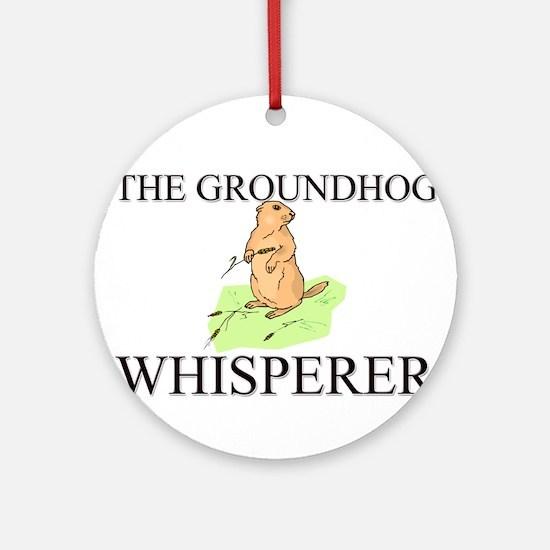 The Groundhog Whisperer Ornament (Round)