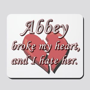 Abbey broke my heart and I hate her Mousepad