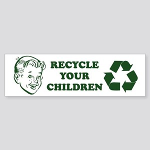 Recycle your children Sticker (Bumper)