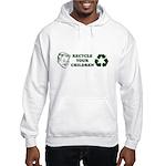 Recycle your children Hooded Sweatshirt