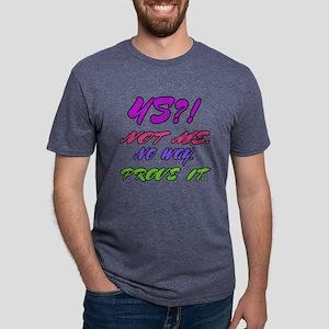 45 ? Not me, No way, Prove Mens Tri-blend T-Shirt