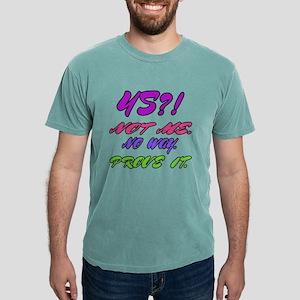 45 ? Not me, No way, Pr Mens Comfort Colors® Shirt