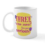 Fun Mug: Three wise men? Are you serious?