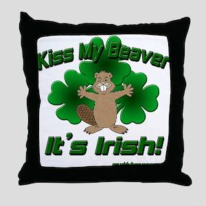 Kiss My Beaver It's Irish! Throw Pillow