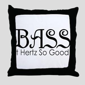 Bass Hertz So Good Throw Pillow