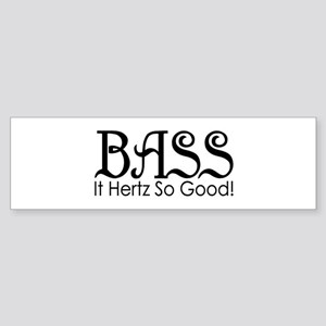 Bass Hertz So Good Bumper Sticker