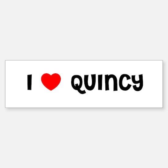 I LOVE QUINCY Bumper Bumper Bumper Sticker