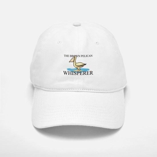 The Brown Pelican Whisperer Baseball Baseball Cap