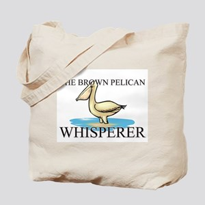 The Brown Pelican Whisperer Tote Bag