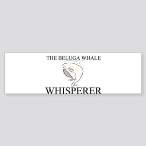 The Beluga Whale Whisperer Bumper Sticker