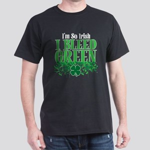 I'm so Irish I bleed Green! Dark T-Shirt