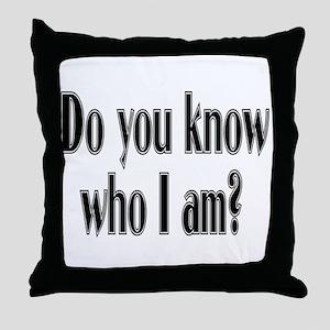 Do You Know Who I Am? Throw Pillow