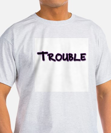 Trouble ( 2 of 2) T-Shirt