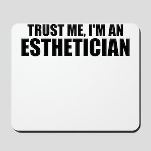 Trust Me, I'm An Esthetician Mousepad