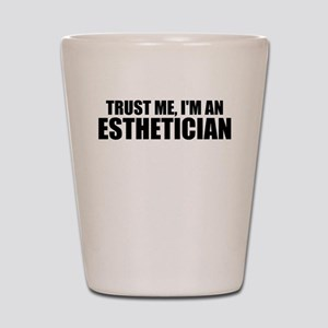 Trust Me, I'm An Esthetician Shot Glass