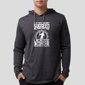 Lacrosse Coach Shirt Try Doing Long Sleeve T-Shirt