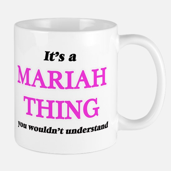 It's a Mariah thing, you wouldn't und Mugs