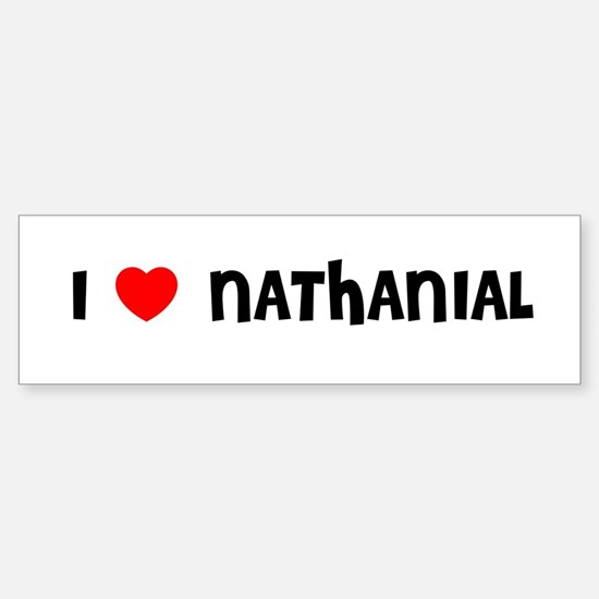 I LOVE NATHANIAL Bumper Bumper Bumper Sticker