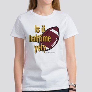 Is It Halftime Yet? T-Shirt