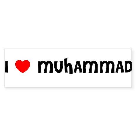 I LOVE MUHAMMAD Bumper Sticker