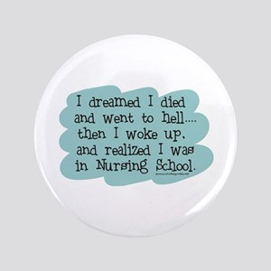 "Nursing School Hell 3.5"" Button"