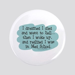 "Med School Hell 3.5"" Button"