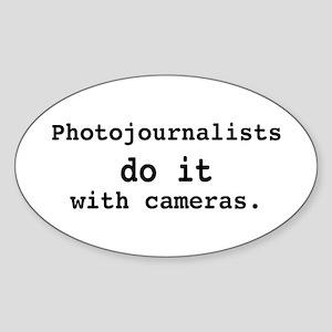 Photojournalists do it ... Oval Sticker