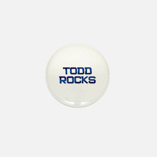 todd rocks Mini Button