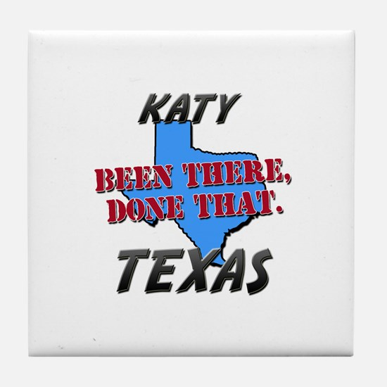 katy texas - been there, done that Tile Coaster