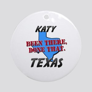 katy texas - been there, done that Ornament (Round