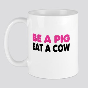 Be a PIG, eat a COW Mug