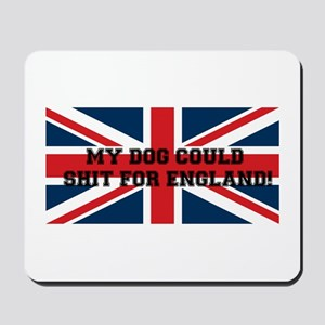MY DOG COULD SHIT FOR ENGLAND Mousepad