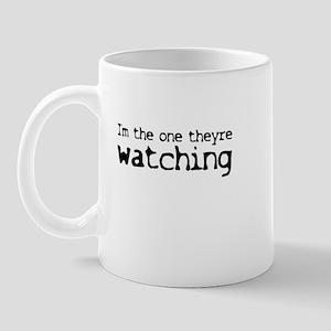 Im the one theyre WATCHING Mug