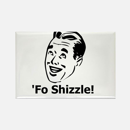 'Fo Shizzle Rectangle Magnet