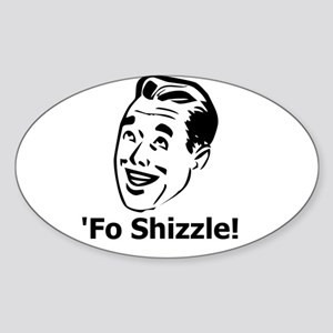 'Fo Shizzle Oval Sticker