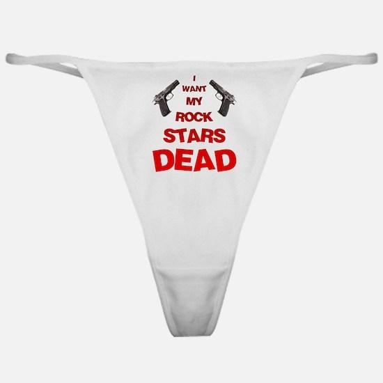 I Want My Rock Stars DEAD! Classic Thong