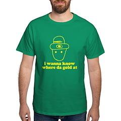 I wanna know where da gold at T-Shirt