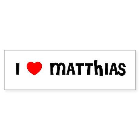 I LOVE MATTHIAS Bumper Sticker