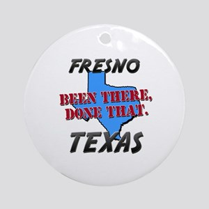fresno texas - been there, done that Ornament (Rou