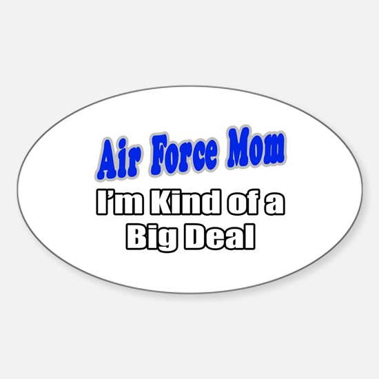 """""""Air Force Mom...Big Deal"""" Oval Decal"""